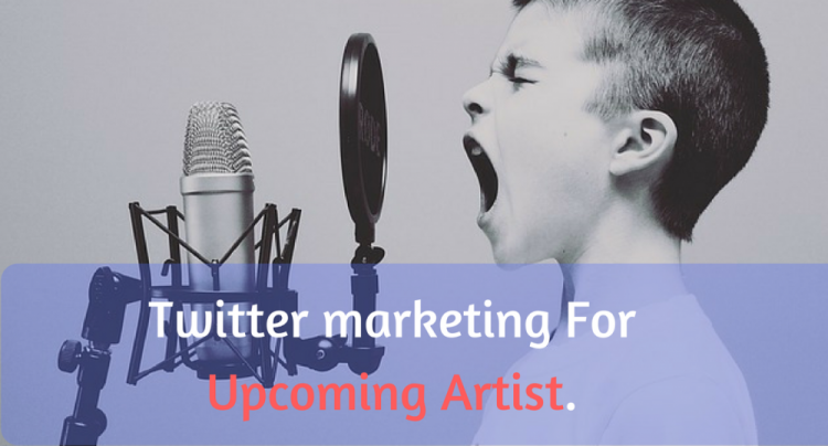 Twitter marketing For Upcoming Artist.