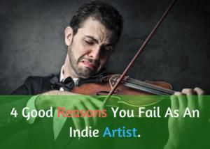 4 Good Reasons You Fail As An Indie Artist.