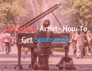 Upcoming Artist- How To Get Sponsored.