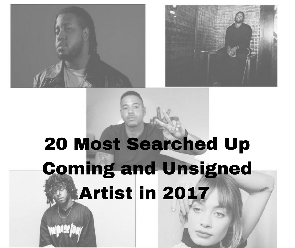 20 Most Searched Up Coming and Unsigned Artist in 2017 (Artist to watch)