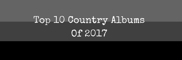 Top 10 Country Albums Of 2017