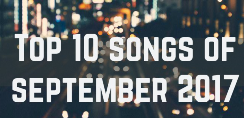 Top 10 Songs Of September 2017