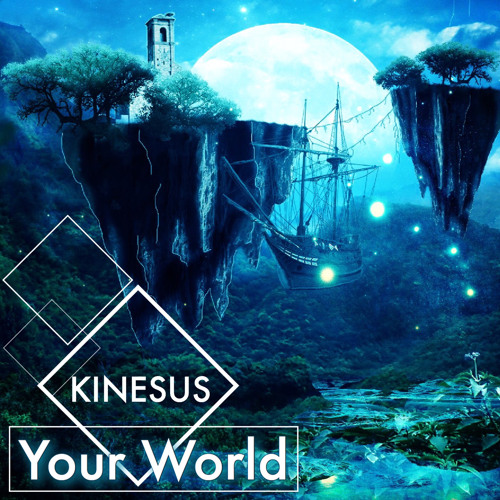 "Kinesus' ""Your World"""